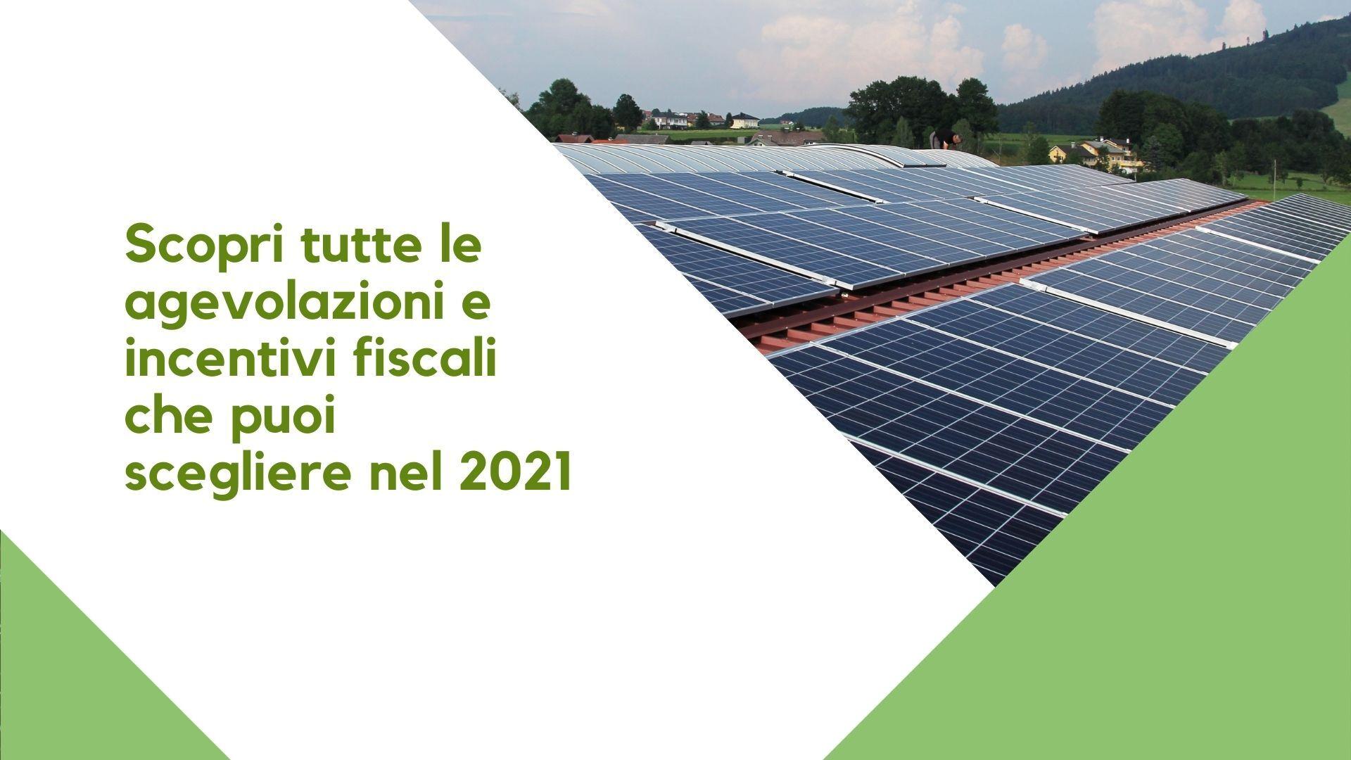 Scopri tutte le agevolazioni fiscali 2021